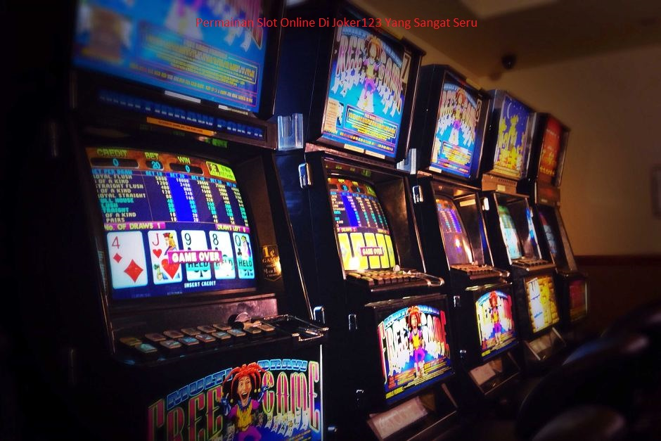 Permainan Slot Online Di Joker123 Yang Sangat Seru