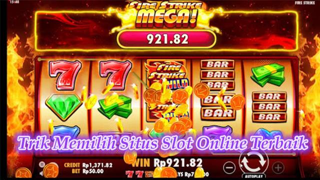 Trik Memilih Situs Slot Online Terbaik