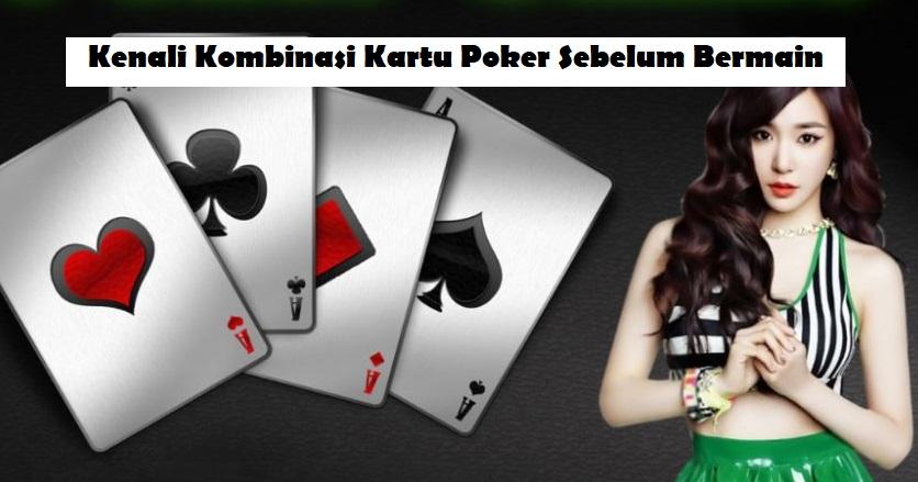 Kenali Kombinasi Kartu Poker Sebelum Bermain
