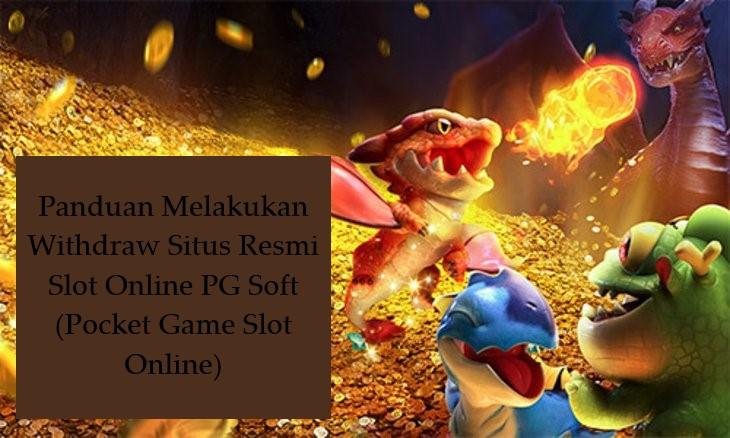 Panduan Melakukan Withdraw Situs Resmi Slot Online PG Soft (Pocket Game Slot Online)