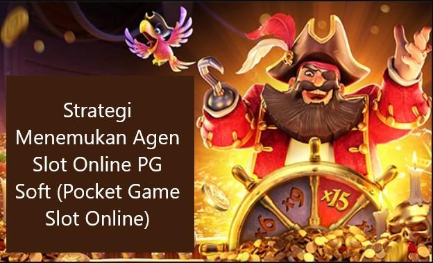 Strategi Menemukan Agen Slot Online PG Soft (Pocket Game Slot Online)